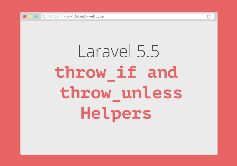 Laravel 5.5 throw if and throw unless Helpers