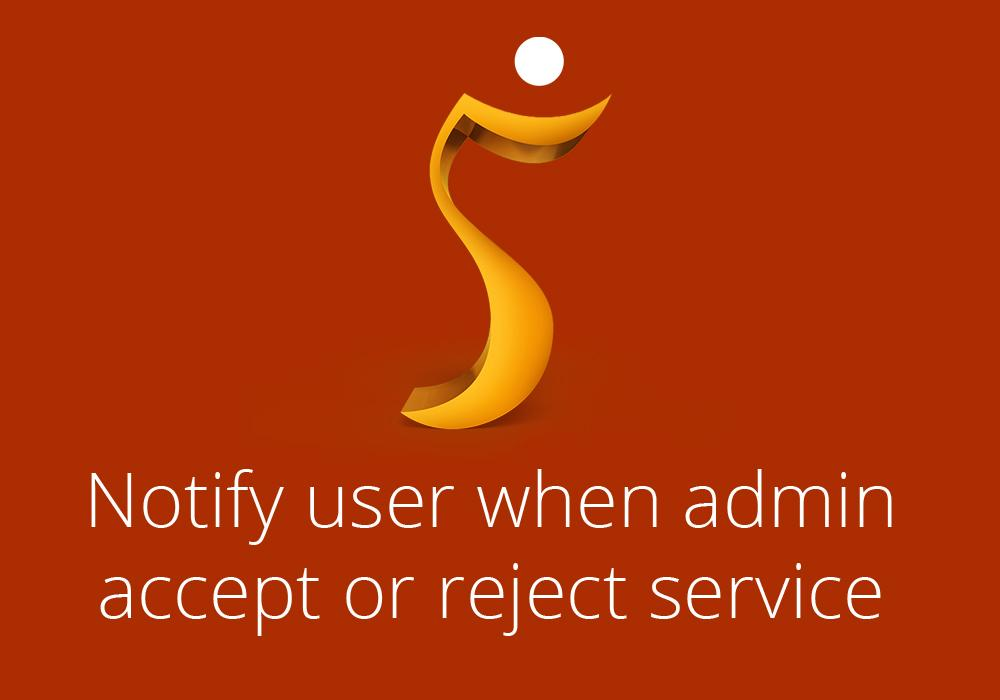 Notify user when admin accept or reject service