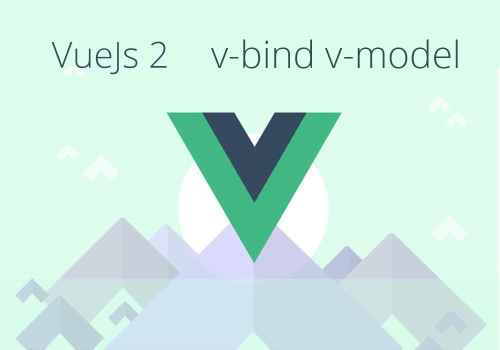 شرح الخاصيتين v-bind v-model