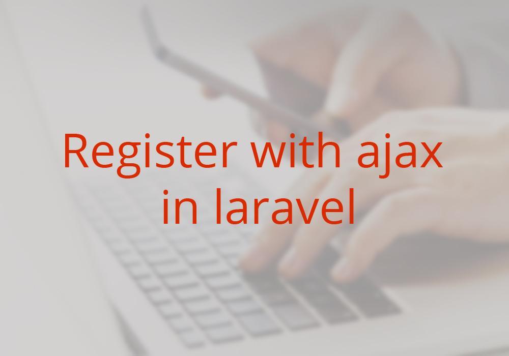 كيفية عمل تسجيل عضو جديد من خلال تقنية ajax من خلال laravel 5.4