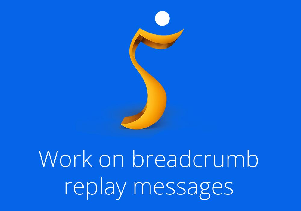 Work on breadcrumb replay messages