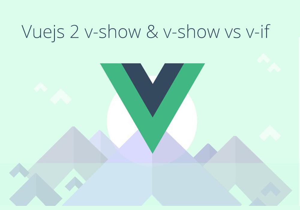شرح v-show والفرق بينها وبين v-if Vuejs 2