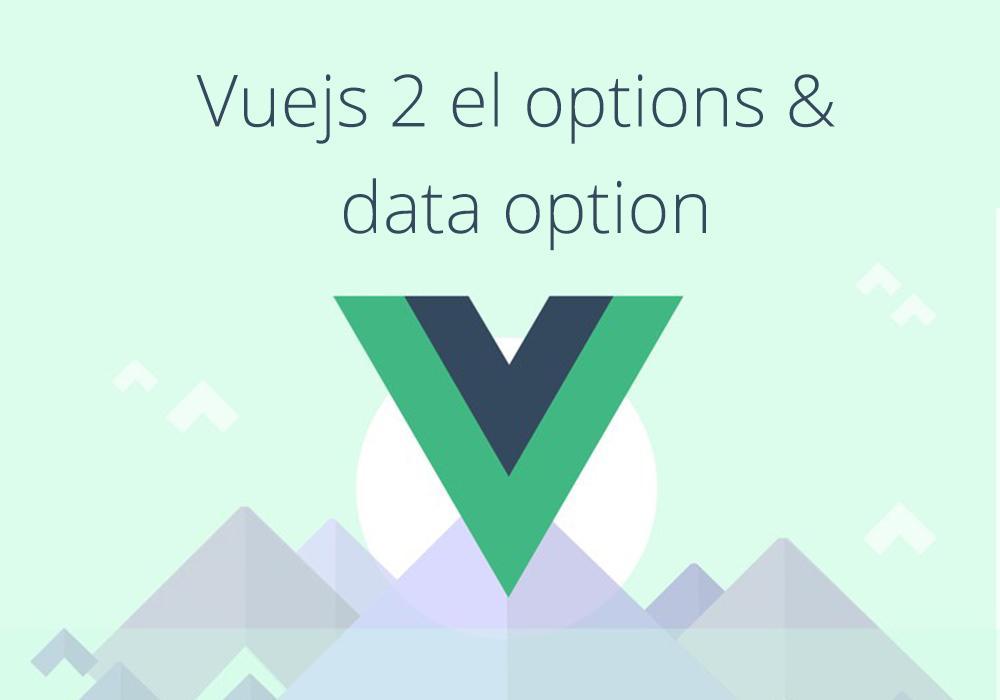 شرح خاصتين  el & data في Vuejs 2