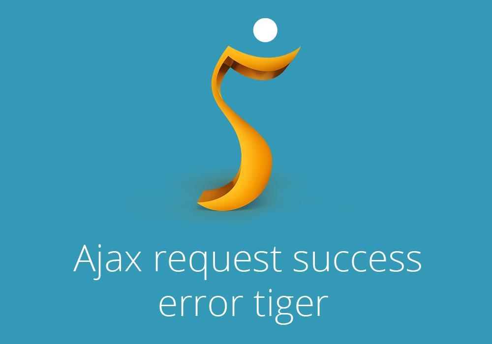 Ajax request success error tiger